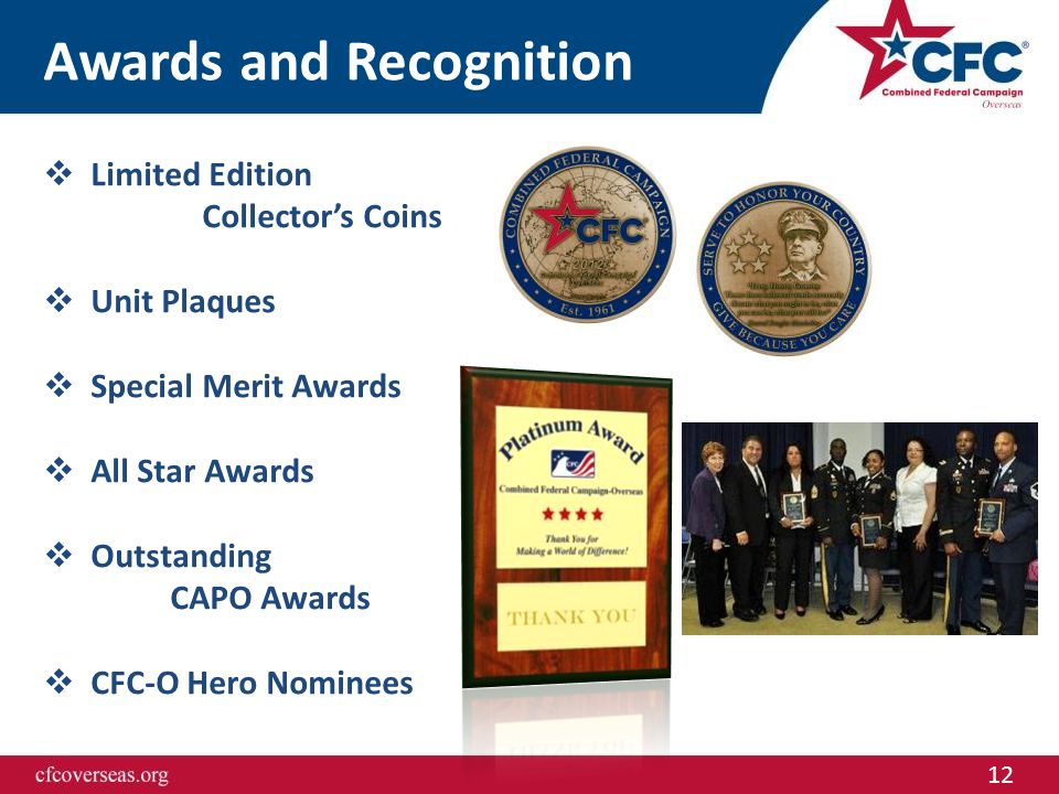 12 Awards and Recognition  Limited Edition Collector's Coins  Unit Plaques  Special Merit Awards  All Star Awards  Outstanding CAPO Awards  CFC-O Hero Nominees