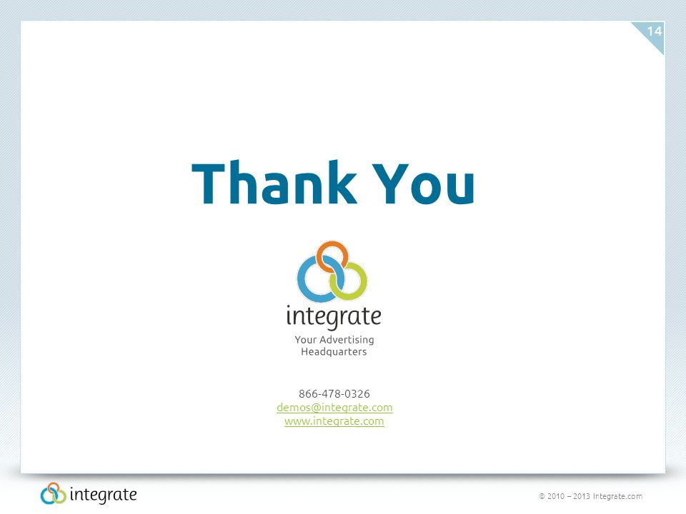 © 2010 – 2013 Integrate.com 14 Thank You