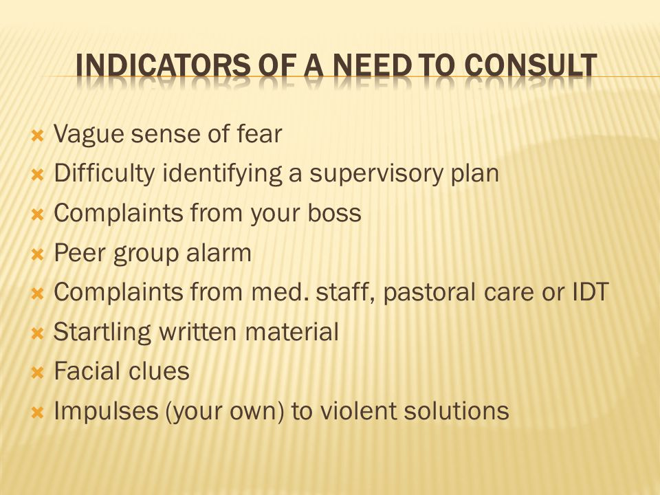  Vague sense of fear  Difficulty identifying a supervisory plan  Complaints from your boss  Peer group alarm  Complaints from med.