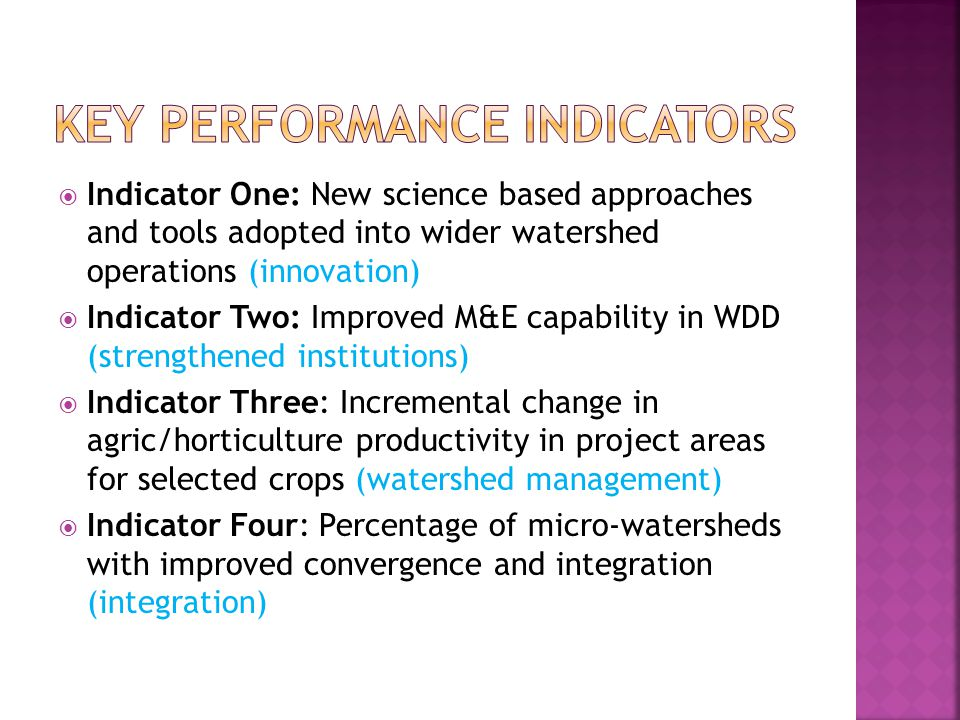  Indicator One: New science based approaches and tools adopted into wider watershed operations (innovation)  Indicator Two: Improved M&E capability