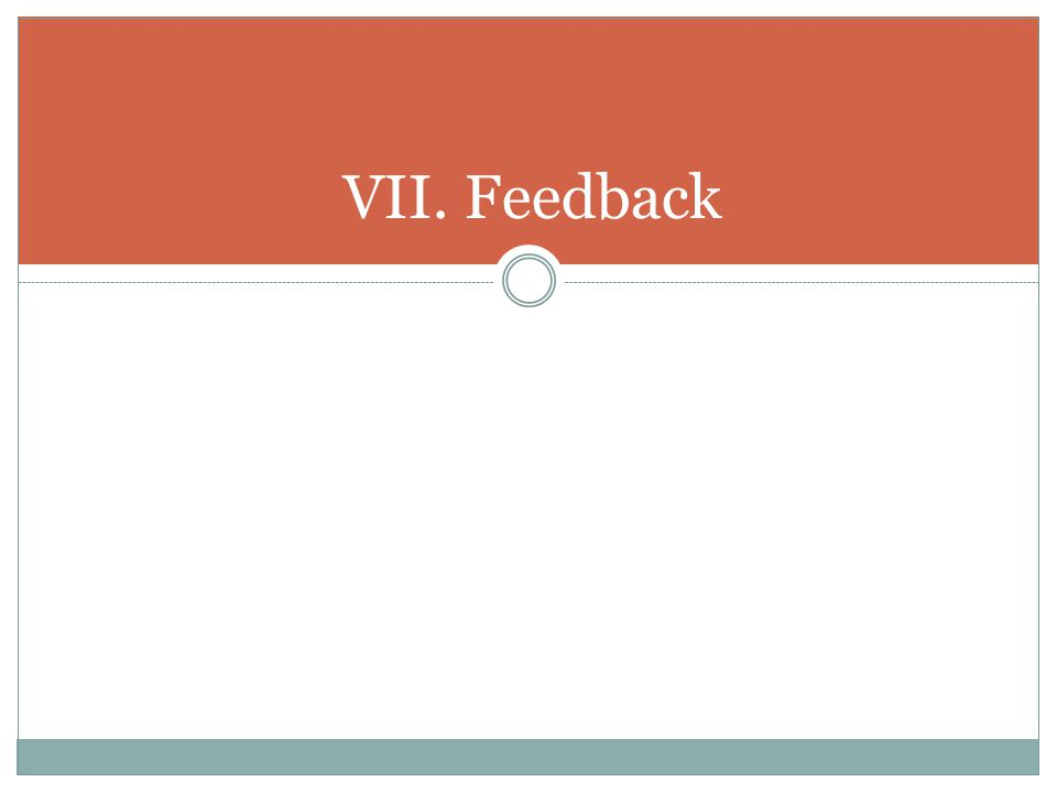 VII. Feedback