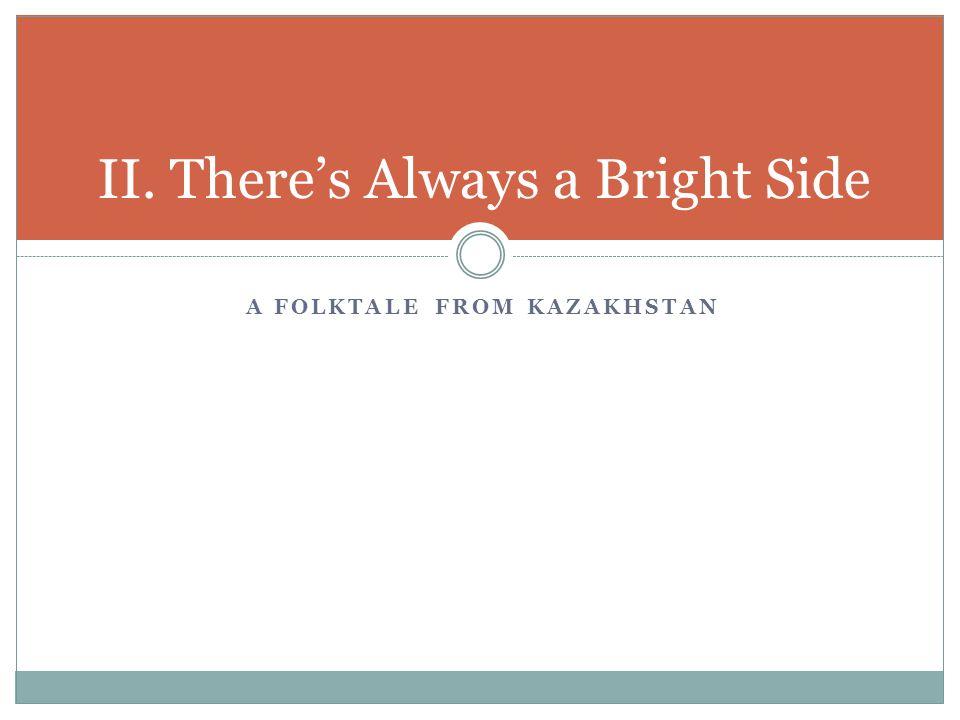 A FOLKTALE FROM KAZAKHSTAN II. There's Always a Bright Side