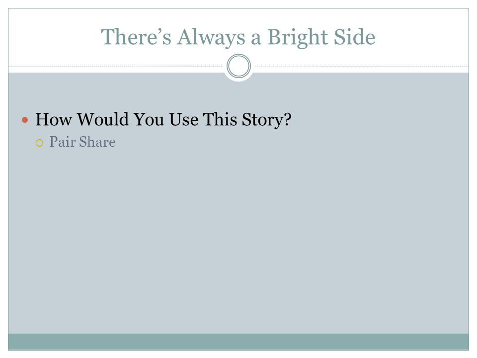 There's Always a Bright Side How Would You Use This Story  Pair Share