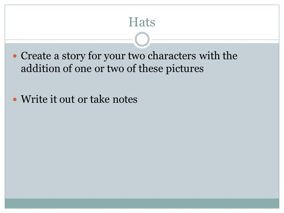 Hats Create a story for your two characters with the addition of one or two of these pictures Write it out or take notes