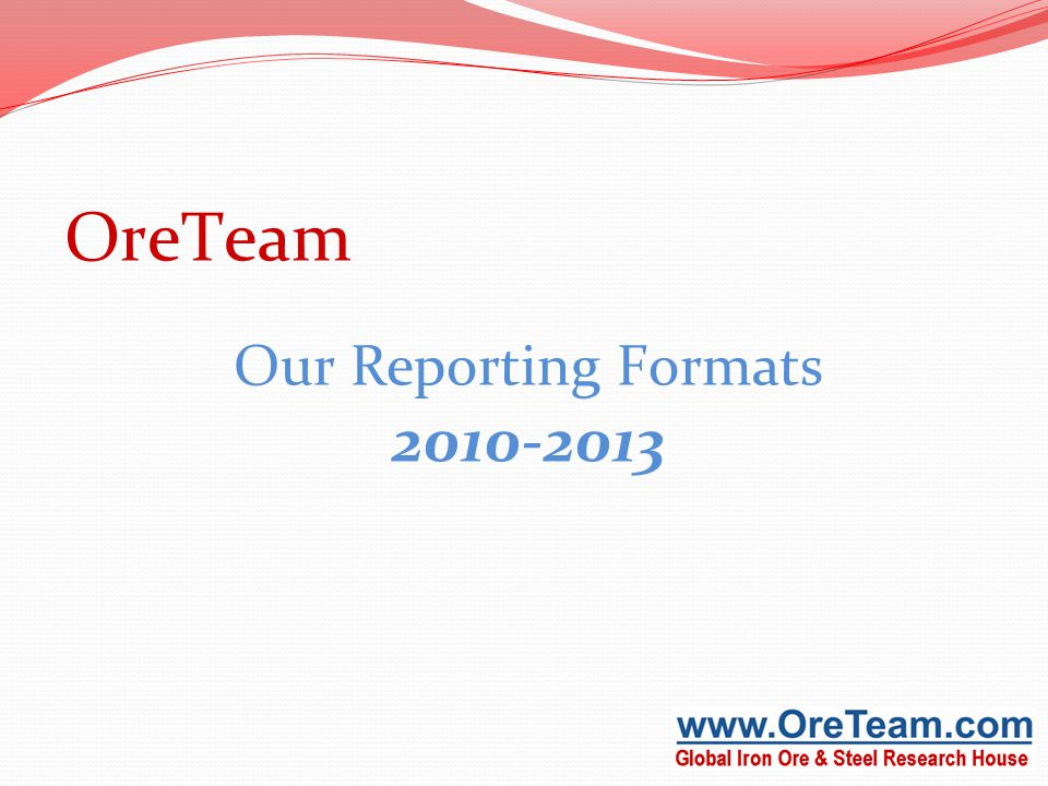 OreTeam Our Reporting Formats 2010-2013