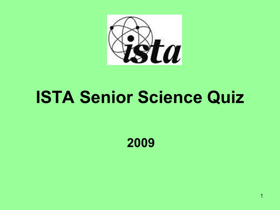 1 ISTA Senior Science Quiz 2009