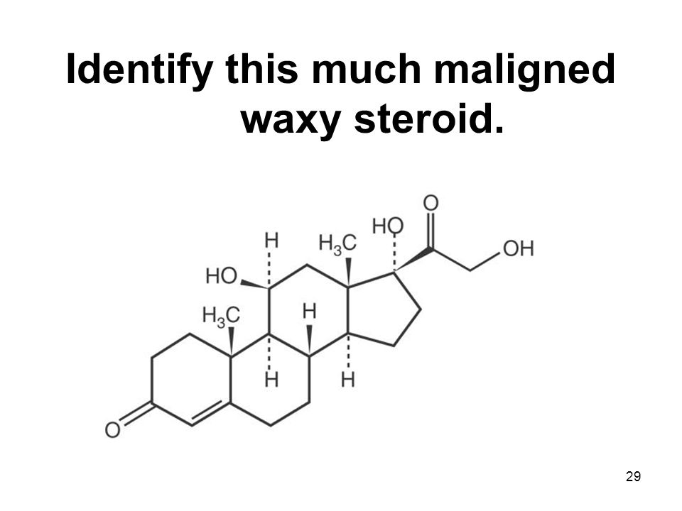 29 Identify this much maligned waxy steroid.
