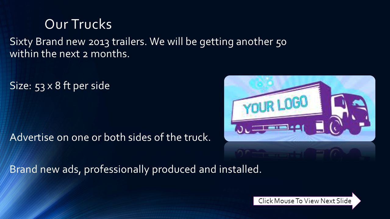 Our Trucks Sixty Brand new 2013 trailers. We will be getting another 50 within the next 2 months.