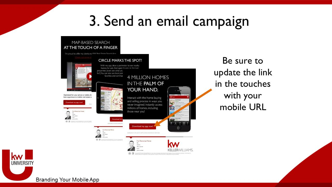 3. Send an email campaign Be sure to update the link in the touches with your mobile URL Branding Your Mobile App