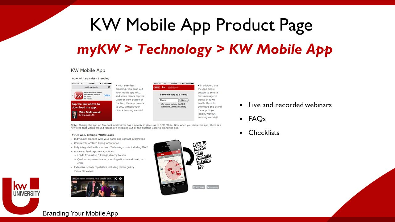 KW Mobile App Product Page Live and recorded webinars FAQs Checklists myKW > Technology > KW Mobile App Branding Your Mobile App