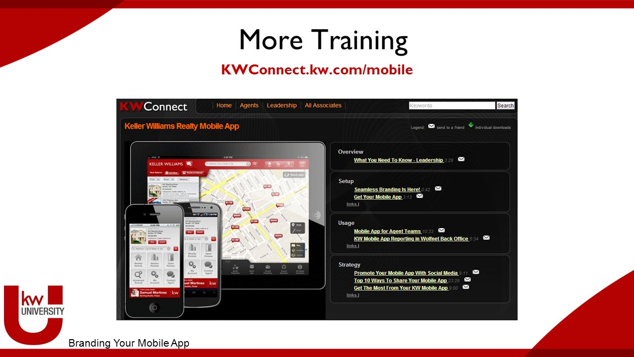 More Training KWConnect.kw.com/mobile Branding Your Mobile App