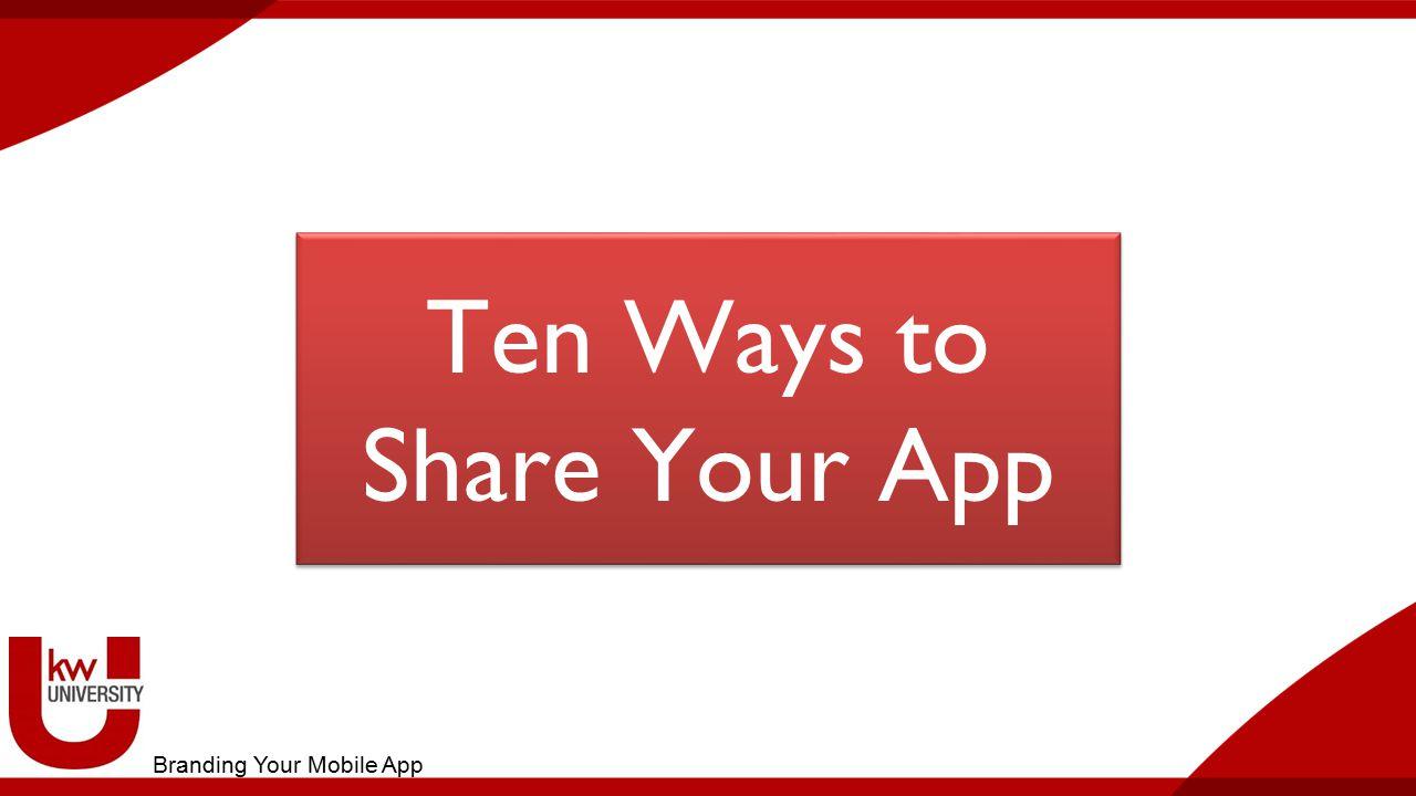 Ten Ways to Share Your App Ten Ways to Share Your App Branding Your Mobile App