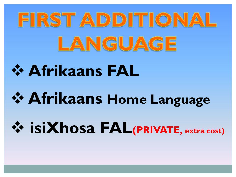  Afrikaans FAL  Afrikaans Home Language  isiXhosa FAL (PRIVATE, extra cost)