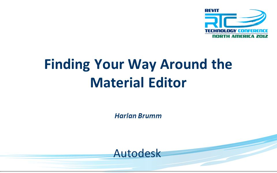 Finding Your Way Around the Material Editor Harlan Brumm Autodesk