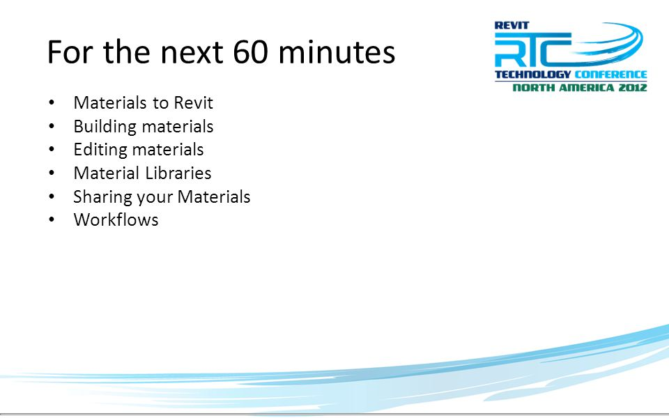 Materials to Revit Building materials Editing materials Material Libraries Sharing your Materials Workflows For the next 60 minutes