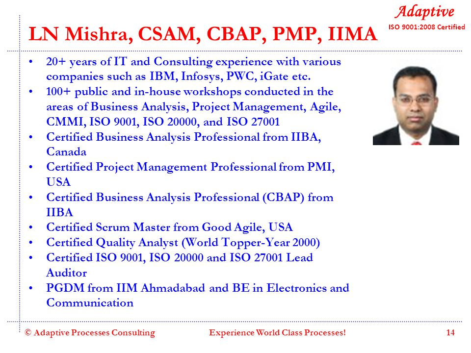 Quality Consulting LN Mishra, CSAM, CBAP, PMP, IIMA 20+ years of IT and Consulting experience with various companies such as IBM, Infosys, PWC, iGate etc.