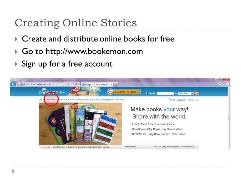 Creating Online Stories  Create and distribute online books for free  Go to http://www.bookemon.com  Sign up for a free account
