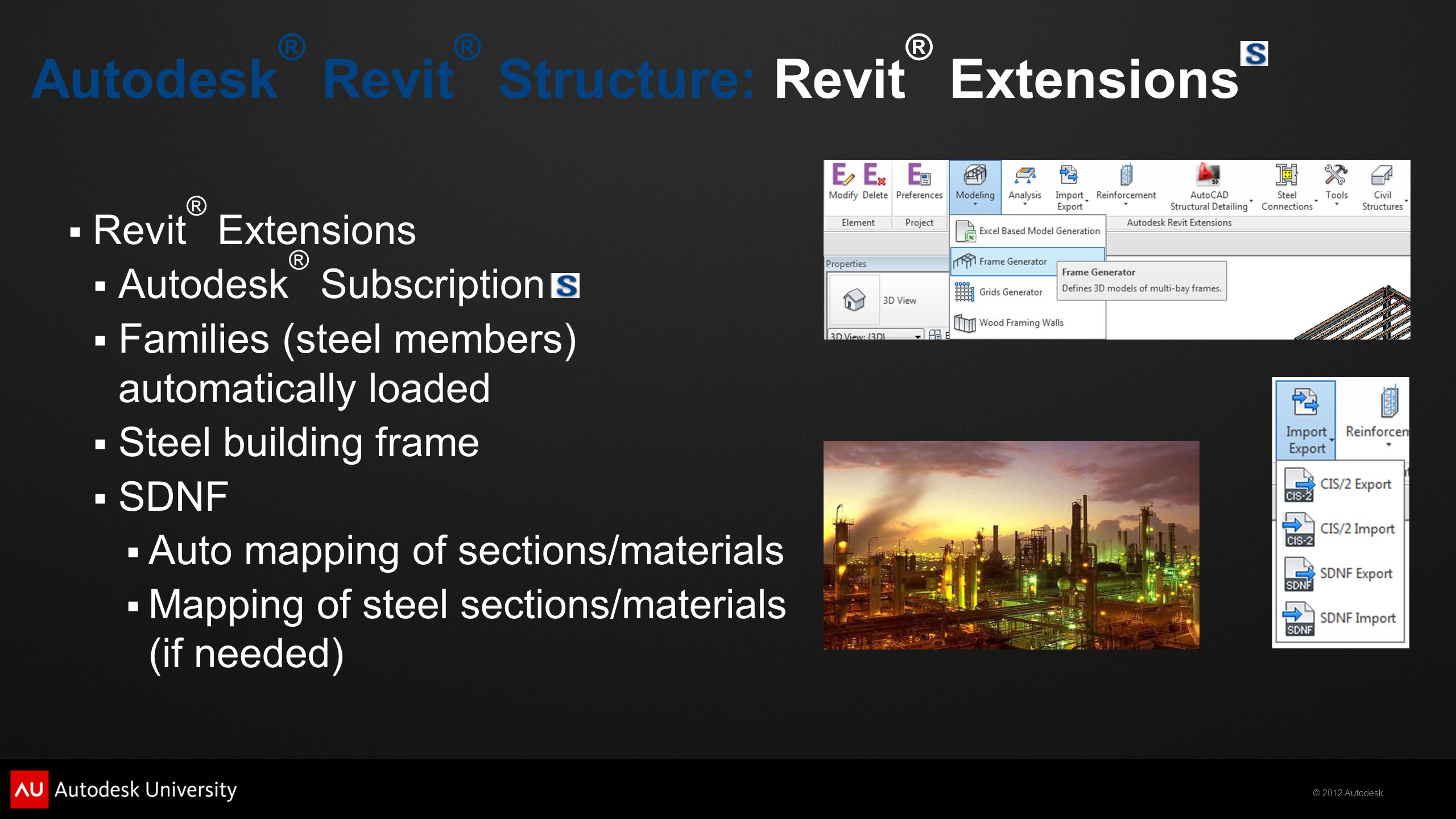 © 2012 Autodesk  Revit ® Extensions  Autodesk ® Subscription  Families (steel members) automatically loaded  Steel building frame  SDNF  Auto ma