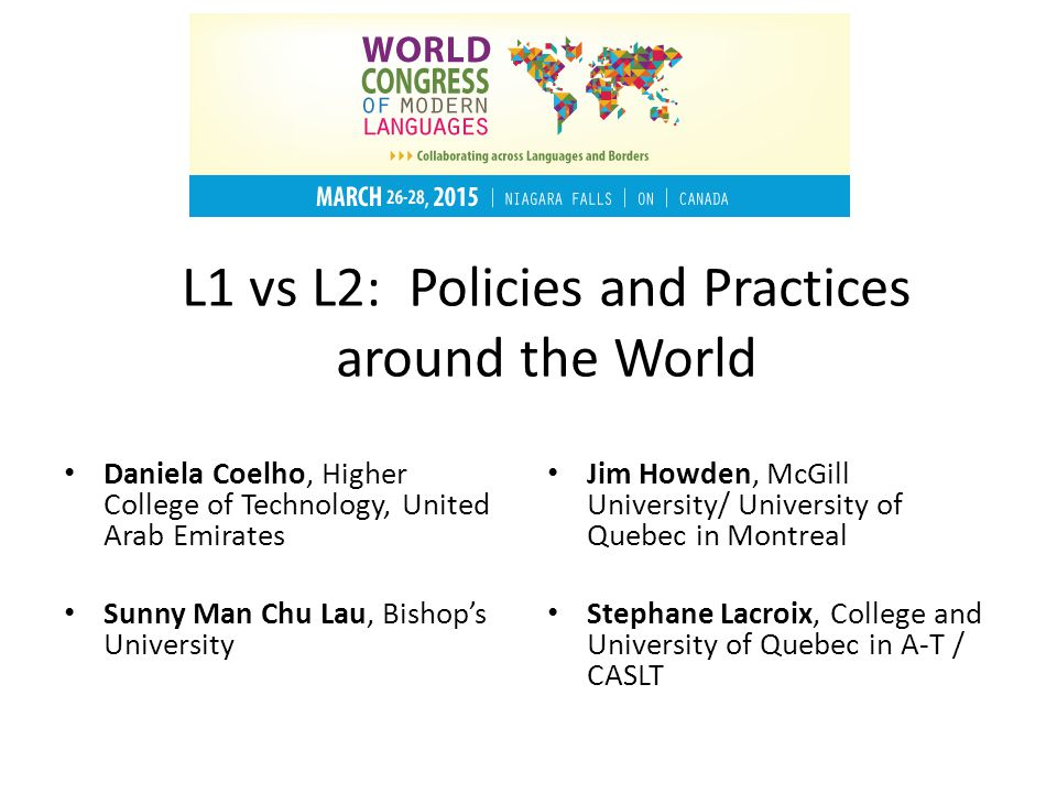 L1 vs L2: Policies and Practices around the World Daniela Coelho, Higher College of Technology, United Arab Emirates Sunny Man Chu Lau, Bishop's Unive