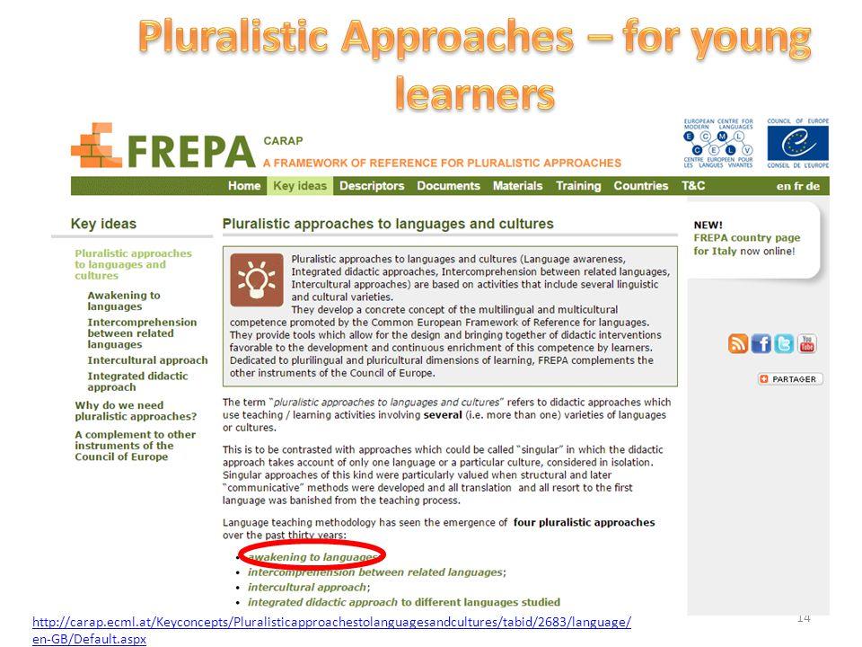 14 http://carap.ecml.at/Keyconcepts/Pluralisticapproachestolanguagesandcultures/tabid/2683/language/ en-GB/Default.aspx