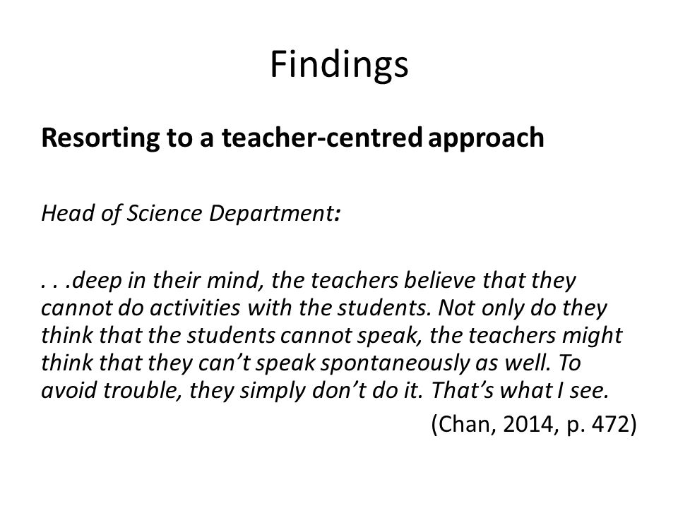 Findings Resorting to a teacher-centred approach Head of Science Department:...deep in their mind, the teachers believe that they cannot do activities