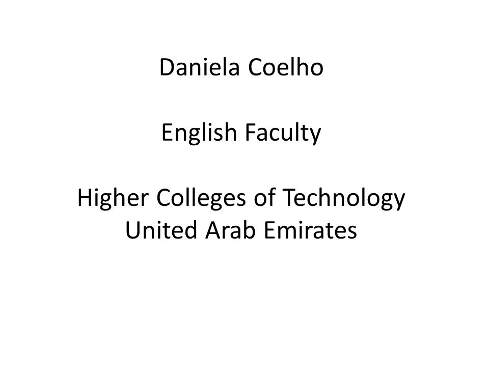 Daniela Coelho English Faculty Higher Colleges of Technology United Arab Emirates