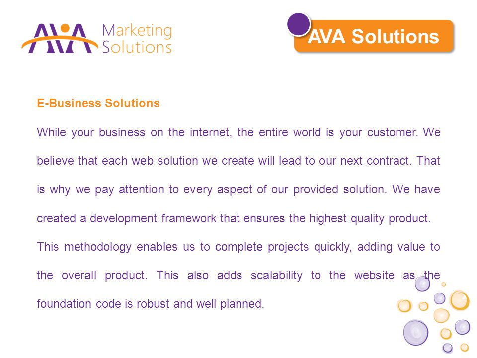 E-Business Solutions While your business on the internet, the entire world is your customer.