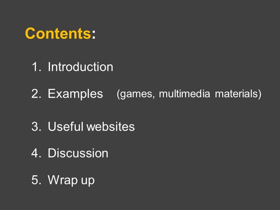 Contents: 1.Introduction 2.Examples 3.Useful websites 4.Discussion 5.Wrap up (games, multimedia materials)
