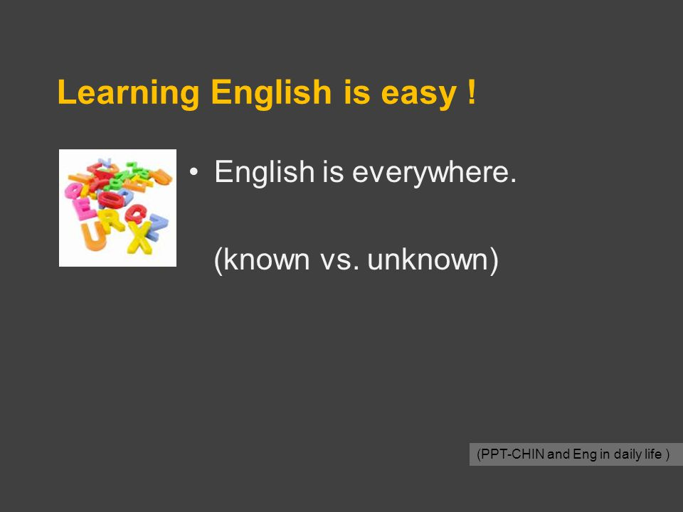 Learning English is easy . English is everywhere.