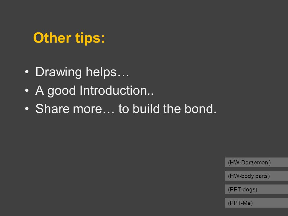 Other tips: Drawing helps… A good Introduction.. Share more… to build the bond.