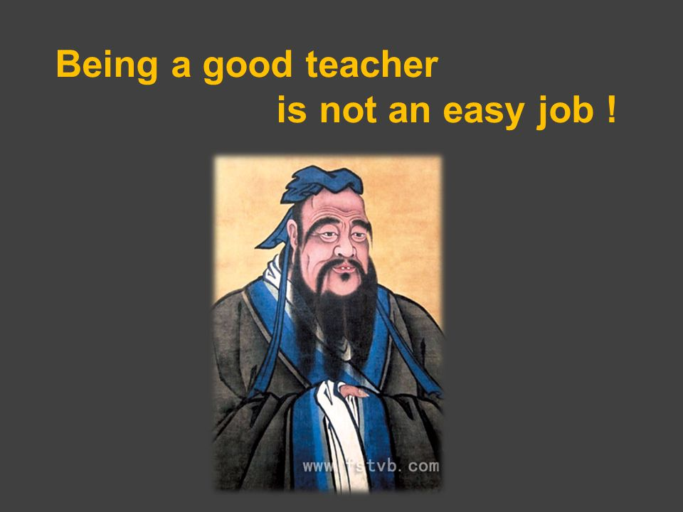 Being a good teacher is not an easy job !