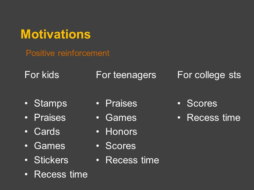 Motivations For kids Stamps Praises Cards Games Stickers Recess time Positive reinforcement For teenagers Praises Games Honors Scores Recess time For college sts Scores Recess time