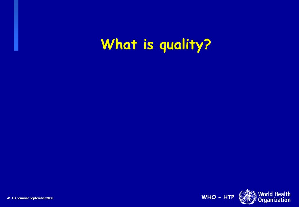41 TB Seminar September 2006 WHO - HTP What is quality