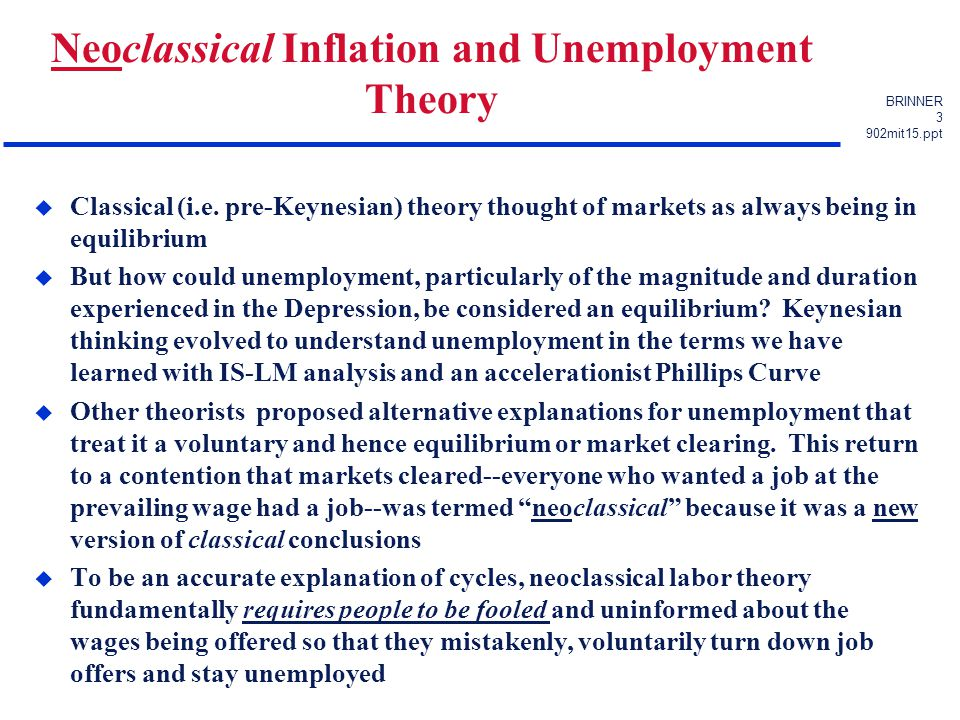 BRINNER 4 902mit15.ppt Rational Expectations u Another theoretical approach, sometimes even considered to be allied with the neoclassical unemployment and inflation theory, argued that fiscal and monetary policy would be impotent if people understood and anticipated its consequences..