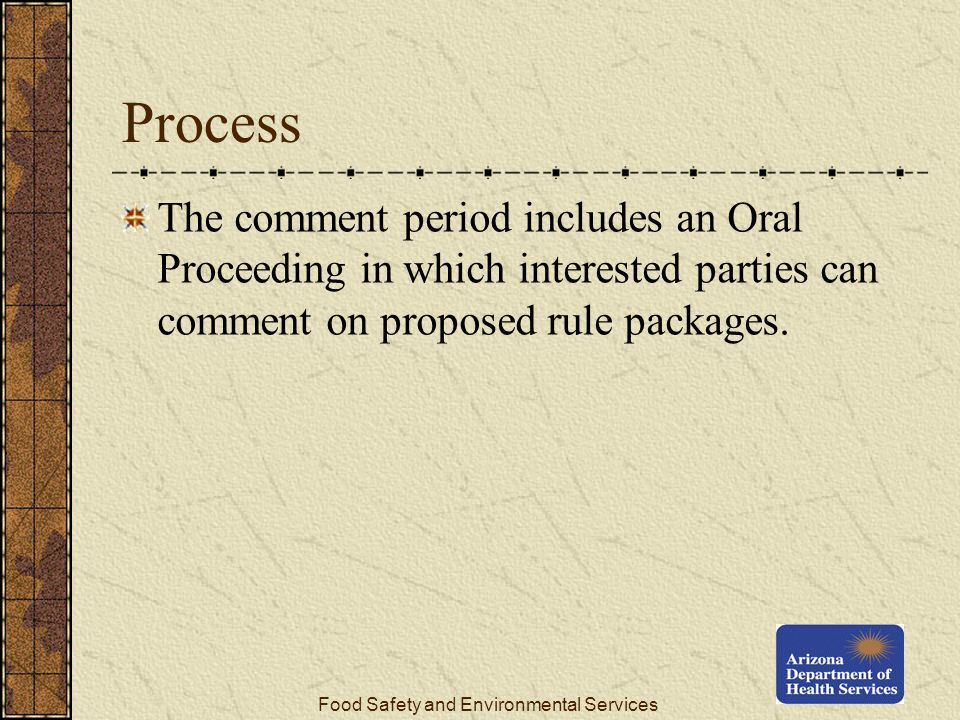Food Safety and Environmental Services Process The comment period includes an Oral Proceeding in which interested parties can comment on proposed rule packages.