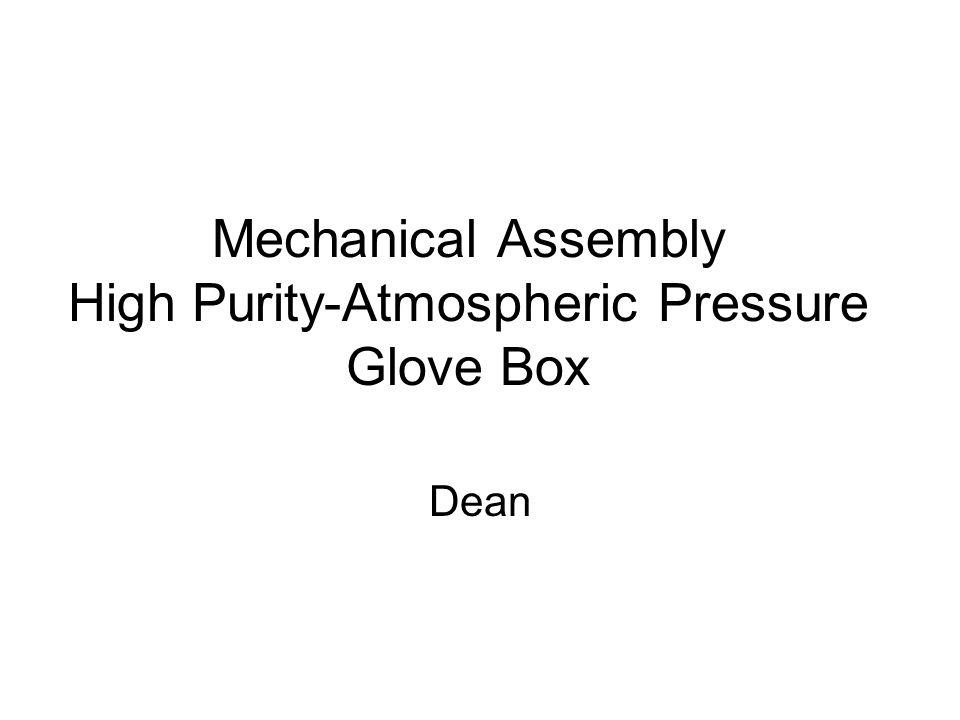 Mechanical Assembly High Purity-Atmospheric Pressure Glove Box Dean