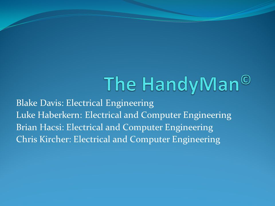 Blake Davis: Electrical Engineering Luke Haberkern: Electrical and Computer Engineering Brian Hacsi: Electrical and Computer Engineering Chris Kircher: Electrical and Computer Engineering