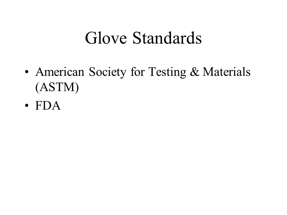 Glove Standards American Society for Testing & Materials (ASTM) FDA