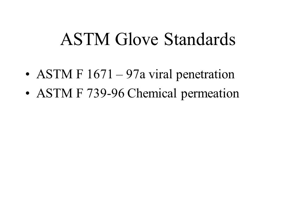 ASTM Glove Standards ASTM F 1671 – 97a viral penetration ASTM F 739-96 Chemical permeation