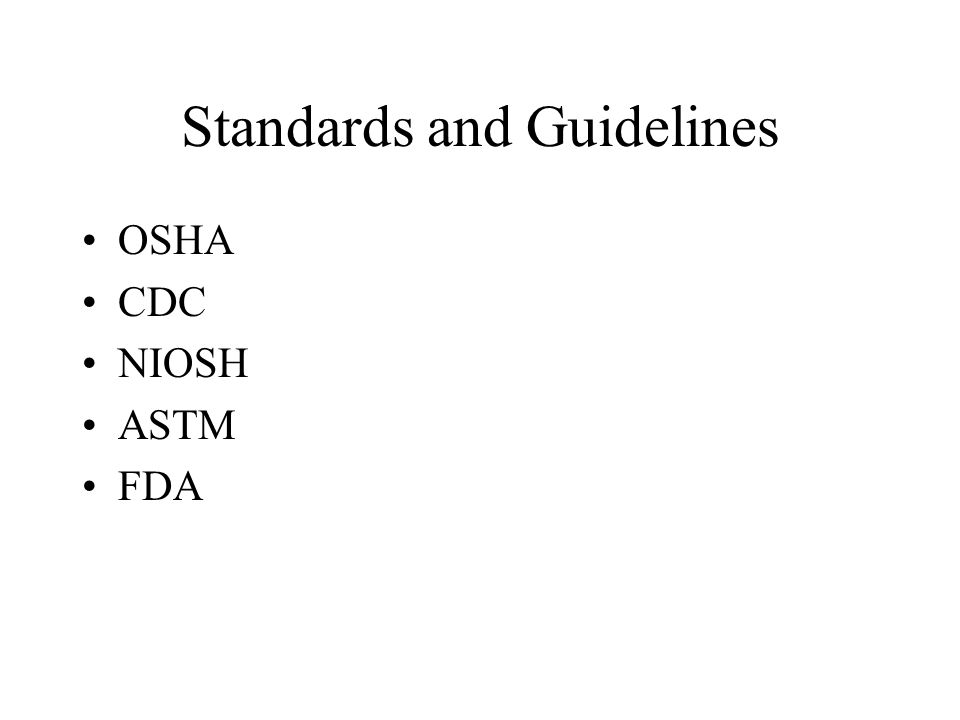 Standards and Guidelines OSHA CDC NIOSH ASTM FDA
