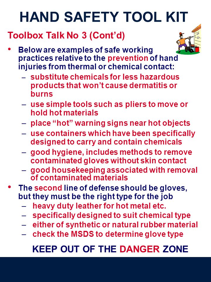 HAND SAFETY TOOL KIT Below are examples of safe working practices relative to the prevention of hand injuries from thermal or chemical contact: – subs