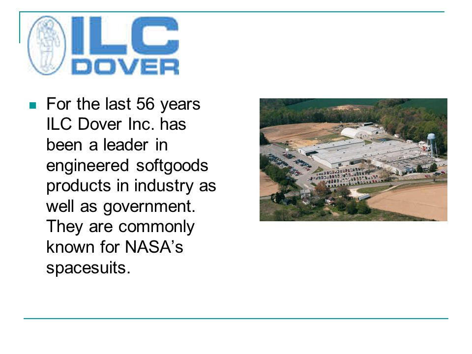 For the last 56 years ILC Dover Inc.
