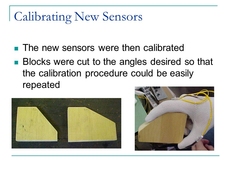 Calibrating New Sensors The new sensors were then calibrated Blocks were cut to the angles desired so that the calibration procedure could be easily repeated