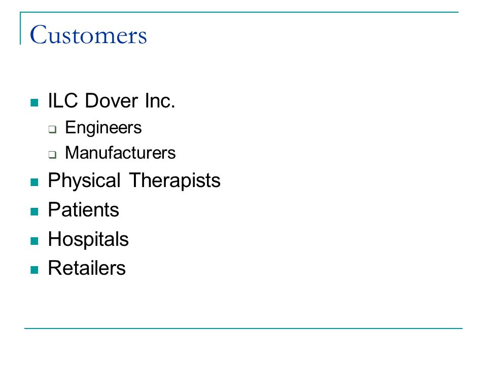 Customers ILC Dover Inc.  Engineers  Manufacturers Physical Therapists Patients Hospitals Retailers