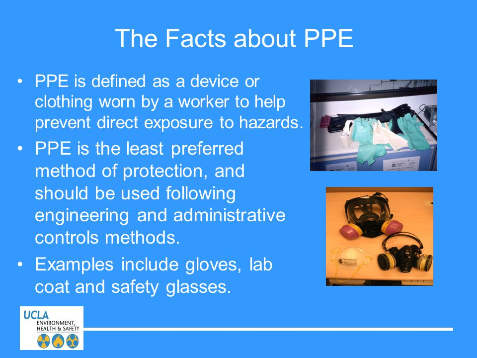 The Facts about PPE PPE is defined as a device or clothing worn by a worker to help prevent direct exposure to hazards. PPE is the least preferred met