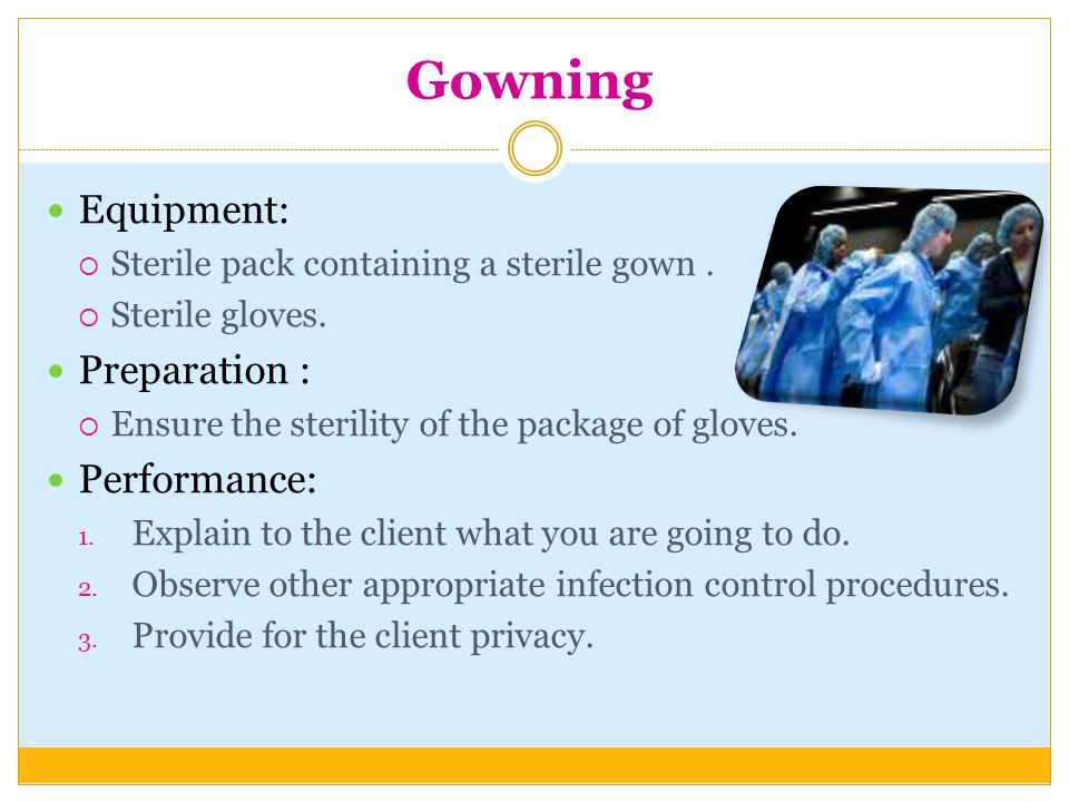 Gowning Equipment:  Sterile pack containing a sterile gown.