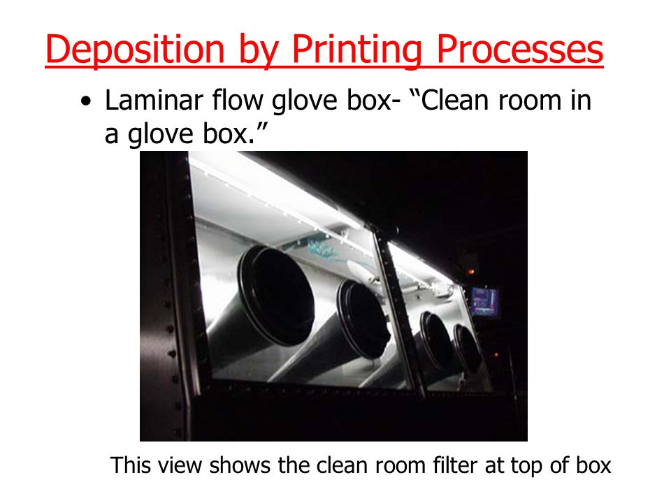 Deposition by Printing Processes Laminar flow glove box- Clean room in a glove box. This view shows the clean room filter at top of box