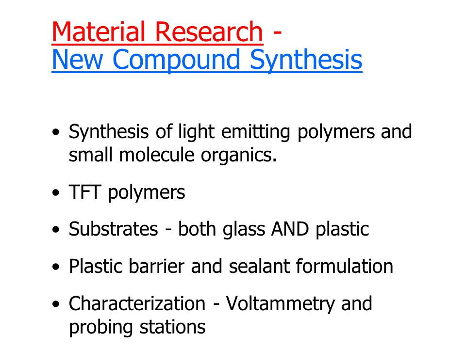 Material Research - New Compound Synthesis Synthesis of light emitting polymers and small molecule organics.