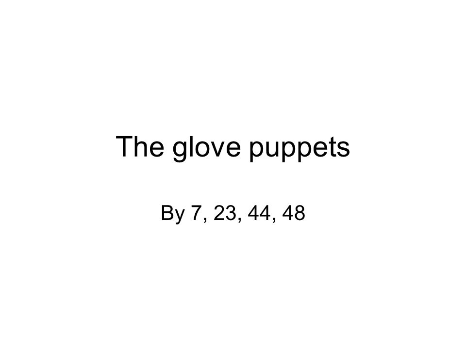 The glove puppets By 7, 23, 44, 48