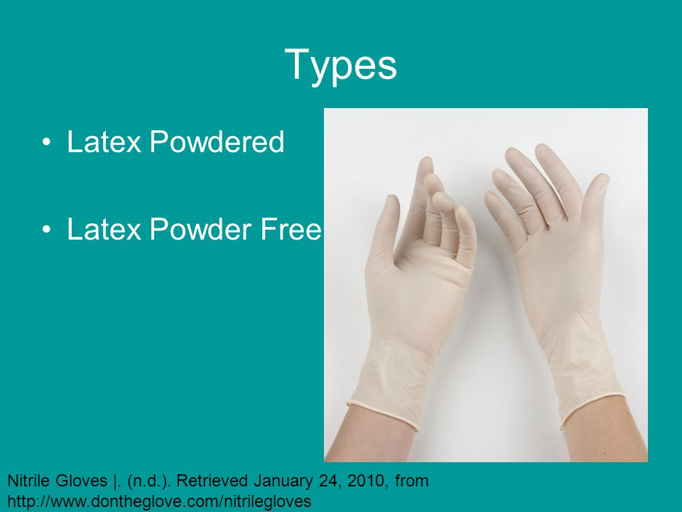 Types Latex Powdered Latex Powder Free Nitrile Gloves |. (n.d.). Retrieved January 24, 2010, from http://www.dontheglove.com/nitrilegloves